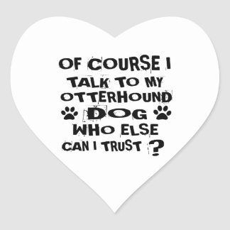 OF COURSE I TALK TO MY OTTERHOUND DOG DESIGNS HEART STICKER