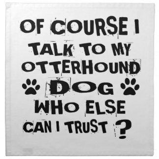 OF COURSE I TALK TO MY OTTERHOUND DOG DESIGNS NAPKIN