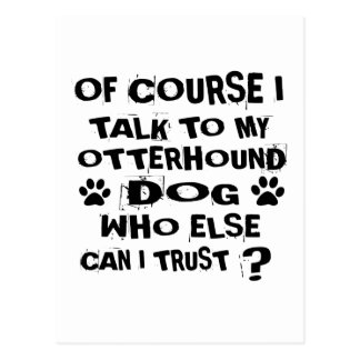 OF COURSE I TALK TO MY OTTERHOUND DOG DESIGNS POSTCARD