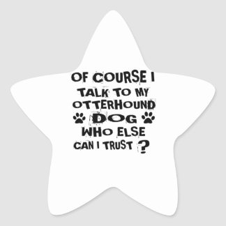 OF COURSE I TALK TO MY OTTERHOUND DOG DESIGNS STAR STICKER