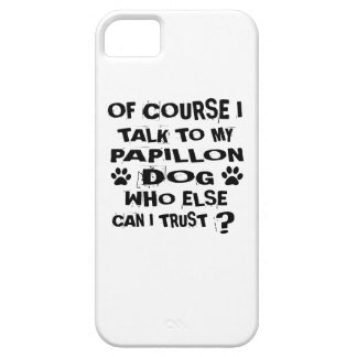 OF COURSE I TALK TO MY PAPILLON DOG DESIGNS CASE FOR THE iPhone 5