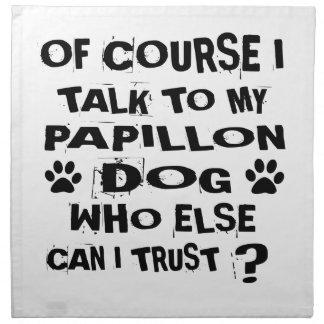 OF COURSE I TALK TO MY PAPILLON DOG DESIGNS NAPKIN