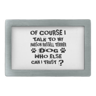 OF COURSE I TALK TO MY PARSON RUSSELL TERRIER DOG BELT BUCKLE