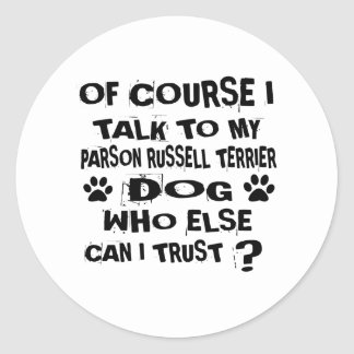 OF COURSE I TALK TO MY PARSON RUSSELL TERRIER DOG CLASSIC ROUND STICKER