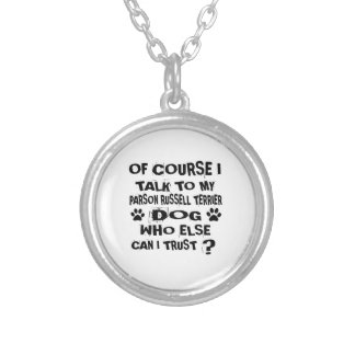 OF COURSE I TALK TO MY PARSON RUSSELL TERRIER DOG SILVER PLATED NECKLACE