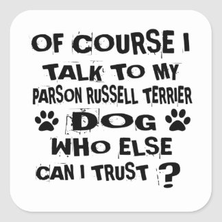 OF COURSE I TALK TO MY PARSON RUSSELL TERRIER DOG SQUARE STICKER