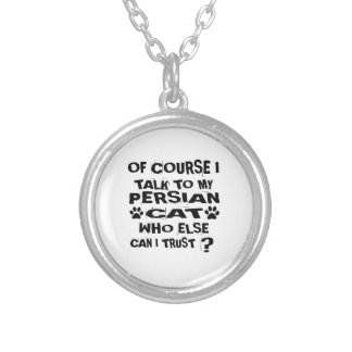 OF COURSE I TALK TO MY PERSIAN CAT DESIGNS SILVER PLATED NECKLACE