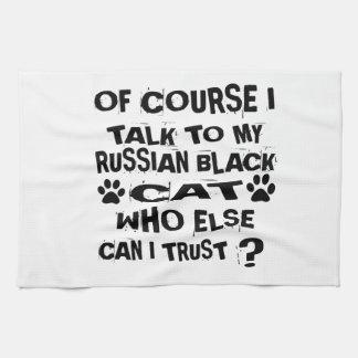 OF COURSE I TALK TO MY RUSSIAN BLACK CAT DESIGNS TEA TOWEL