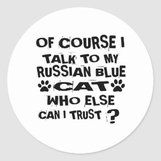 OF COURSE I TALK TO MY RUSSIAN BLUE CAT DESIGNS CLASSIC ROUND STICKER