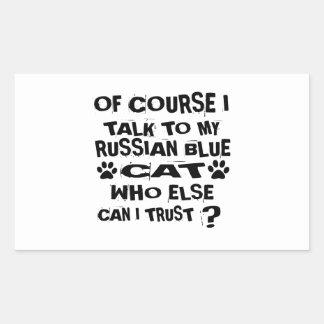 OF COURSE I TALK TO MY RUSSIAN BLUE CAT DESIGNS RECTANGULAR STICKER