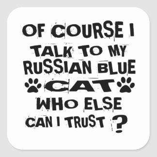 OF COURSE I TALK TO MY RUSSIAN BLUE CAT DESIGNS SQUARE STICKER