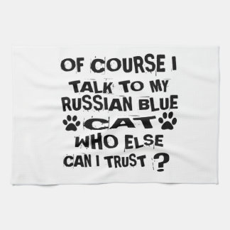 OF COURSE I TALK TO MY RUSSIAN BLUE CAT DESIGNS TEA TOWEL
