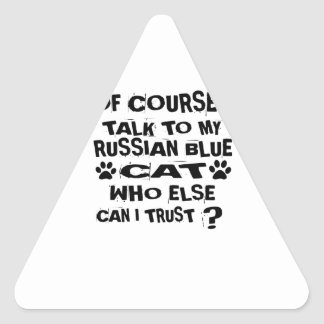 OF COURSE I TALK TO MY RUSSIAN BLUE CAT DESIGNS TRIANGLE STICKER