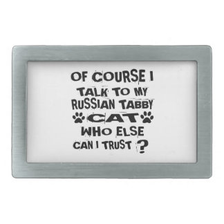 OF COURSE I TALK TO MY RUSSIAN TABBY CAT DESIGNS BELT BUCKLE