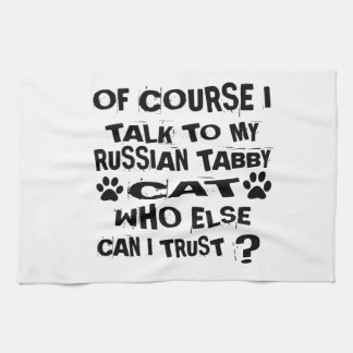 OF COURSE I TALK TO MY RUSSIAN TABBY CAT DESIGNS TEA TOWEL