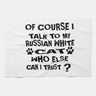 OF COURSE I TALK TO MY RUSSIAN WHITE CAT DESIGNS TEA TOWEL