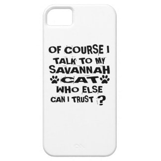 OF COURSE I TALK TO MY SAVANNAH CAT DESIGNS CASE FOR THE iPhone 5