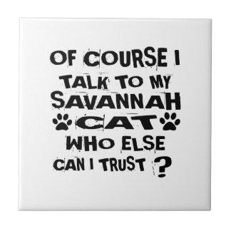 OF COURSE I TALK TO MY SAVANNAH CAT DESIGNS CERAMIC TILE