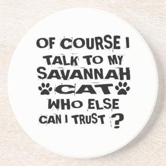 OF COURSE I TALK TO MY SAVANNAH CAT DESIGNS COASTER