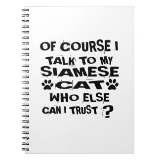 OF COURSE I TALK TO MY SIAMESE CAT DESIGNS NOTEBOOKS