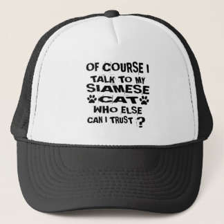 OF COURSE I TALK TO MY SIAMESE CAT DESIGNS TRUCKER HAT