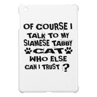 OF COURSE I TALK TO MY SIAMESE TABBY CAT DESIGNS iPad MINI CASE