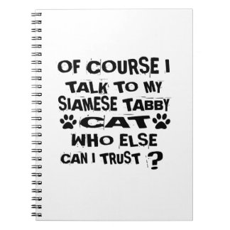 OF COURSE I TALK TO MY SIAMESE TABBY CAT DESIGNS NOTEBOOK