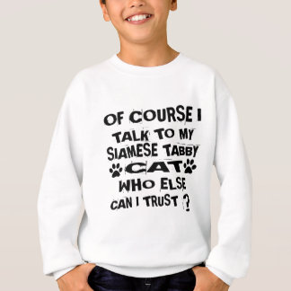OF COURSE I TALK TO MY SIAMESE TABBY CAT DESIGNS SWEATSHIRT