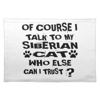OF COURSE I TALK TO MY SIBERIAN CAT DESIGNS PLACEMAT