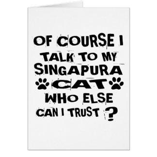 OF COURSE I TALK TO MY SINGAPURA CAT DESIGNS CARD