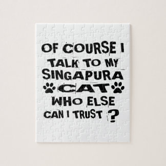 OF COURSE I TALK TO MY SINGAPURA CAT DESIGNS JIGSAW PUZZLE