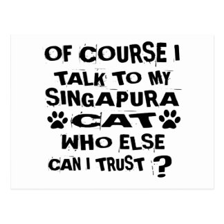OF COURSE I TALK TO MY SINGAPURA CAT DESIGNS POSTCARD