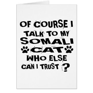 OF COURSE I TALK TO MY SOMALI CAT DESIGNS CARD