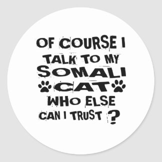 OF COURSE I TALK TO MY SOMALI CAT DESIGNS CLASSIC ROUND STICKER