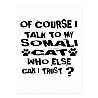 OF COURSE I TALK TO MY SOMALI CAT DESIGNS POSTCARD