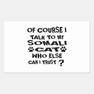 OF COURSE I TALK TO MY SOMALI CAT DESIGNS RECTANGULAR STICKER