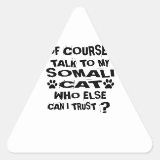 OF COURSE I TALK TO MY SOMALI CAT DESIGNS TRIANGLE STICKER