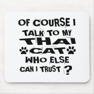 OF COURSE I TALK TO MY THAI CAT DESIGNS MOUSE PAD
