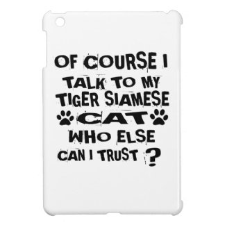 OF COURSE I TALK TO MY TIGER SIAMESE CAT DESIGNS COVER FOR THE iPad MINI