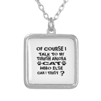 OF COURSE I TALK TO MY TURKISH ANGORA CAT DESIGNS SILVER PLATED NECKLACE