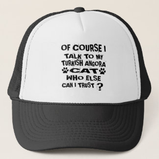 OF COURSE I TALK TO MY TURKISH ANGORA CAT DESIGNS TRUCKER HAT