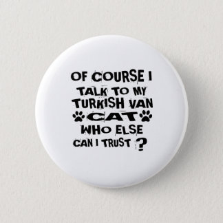 OF COURSE I TALK TO MY TURKISH VAN CAT DESIGNS 6 CM ROUND BADGE
