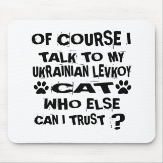 OF COURSE I TALK TO MY UKRAINIAN LEVKOY CAT DESIGN MOUSE PAD