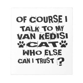 OF COURSE I TALK TO MY VAN KEDISI CAT DESIGNS NOTEPAD