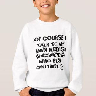 OF COURSE I TALK TO MY VAN KEDISI CAT DESIGNS SWEATSHIRT
