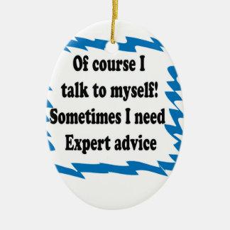 Of Course I Talk To Myself Ceramic Ornament