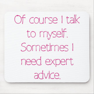 Of course I talk to myself Mouse Pad