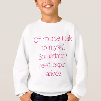 Of course I talk to myself Sweatshirt