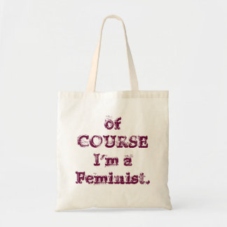 of COURSE I'm a Feminist. Tote Bag