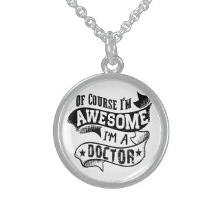 Of Course I'm Awesome I'm a Doctor Sterling Silver Necklace